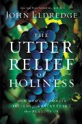 The Utter Relief of Holiness: How God's Goodness Frees Us from Everything That Plagues Us (Large Print)