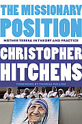The Missionary Position: Mother Teresa in Theory and Practice Cover