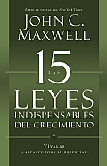 Las 15 leyes indispensables del crecimiento / The 15 Laws of Invaluable Growth