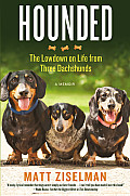 Hounded The Lowdown on Life from Three Dachshunds