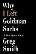 Why I Left Goldman Sachs: A Wall Street Story Cover