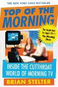Top of the Morning: Inside the Cutthroat World of Morning TV (Large Print)