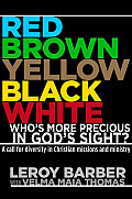 Red, Brown, Yellow, Black, Whitewho's More Precious in God's Sight?: A Call for Diversity in Christian Missions and Ministry