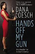 Hands Off My Gun Defeating the Plot to Disarm America