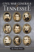 Civil War Generals Of Tennessee by Randy Bishop