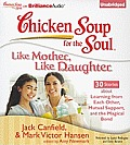 Chicken Soup for the Soul: Like Mother, Like Daughter: 30 Stories about Learning from Each Other, Mutual Support, and the Magical Bond (Chicken Soup for the Soul) Cover