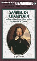 Samuel de Champlain: Explorer of the Great Lakes Region and Founder of Quebec (Library of Explorers and Exploration)