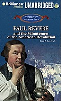 Paul Revere and the Minutemen of the American Revolution (Library of American Lives and Times)