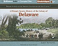 A Primary Source History of the Colony of Delaware (Primary Sources of the Thirteen Colonies and the Lost Colony)