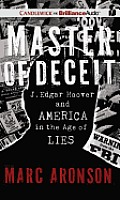 Master of Deceit: J. Edgar Hoover and America in the Age of Lies [With CD (Audio)]