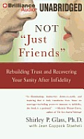 Not Just Friends: Rebuilding Trust and Recovering Your Sanity After Infidelity