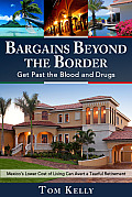 Bargains Beyond the Border - Get Past the Blood and Drugs: Mexico's Lower Cost of Living Can Avert a Tearful Retirement