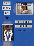 The Story Of Me A Black Nurse by Diane Jones Rn
