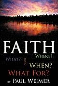 Faith: What? Where? How? When? What For?