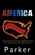 """America, Under New Management: A """"Minority's"""" Guide To Understanding The """"Angry"""" Tea... by Marilyn Parker"""