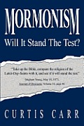 Mormonism Will It Stand the Test?