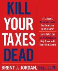 """Kill Your Taxes Dead: A 12 Week """"Drive and Learn"""" Tax Reduction Study Course: Learn What the Tax Professionals Only Share with Their Rich Cl"""