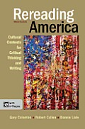 Rereading America Cultural Contexts for Critical Thinking & Writing 9th Edition