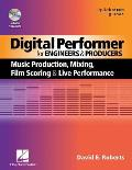 Digital Performer for Engineers and Producers: Music Production, Mixing, Film Scoring, and Live Performance