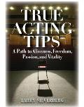 True Acting Tips: A Path to Aliveness, Freedom, Passion, and Vitality Cover