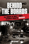Behind the Boards the Making of Rock n Rolls Greatest Records Revealed