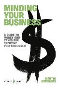 Minding Your Business A Tax Guide for Artists & Creative Professionals