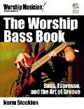The Worship Bass Book: Bass, Espresso, and the Art of Groove [With DVD ROM]