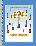 Daily Ukulele Leap Year Edition 366 More Songs for Better Living