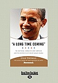 A Long Time Coming: The Inspiring, Combative 2008 Campaign and the Historic Election of Barack Obama (Large Print)