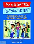 Too Old for This, Too Young for That: Your Survival Guide for the Middle-School Years (Large Print 16pt)
