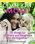 Come on, Mom!: 75 Things for Mothers and Daughters to Do Together (Large Print 16pt)