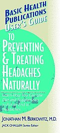 User's Guide to Preventing and Treating Headaches Naturally: Learn How You Can Use Diet and Supplements to Put an End to Headaches (Large Print 16pt)