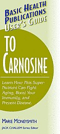 User's Guide to Carnosine: Learn How This Super-Nutrient Can Fight Aging, Boost Your Immunity, and Prevent Disease (Large Print 16pt)