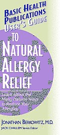User's Guide to Natural Allergy Relief: Learn about the Many Ways to Reduce Your Allergies. (Large Print 16pt)