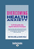 Overcoming Health Anxiety: A Self-Help Guide Using Cognitive Behavioral Techniques (Large Print 16pt)