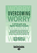Overcoming Worry: A Self-Help Guide Using Cognitive Bahvioural Techniques (Large Print 16pt)