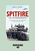 Spitfire: The Autobiography: The Plane and the Men That Saved Britain in 1940 in Their Own Words (Large Print 16pt)