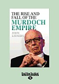 The Rise and Fall of the Murdoch Empire (Large Print 16pt)