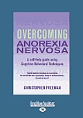 Overcoming Anorexia Nervosa: A Self-Help Guide Using Cognitive Behavioral Techniques (Large Print 16pt)
