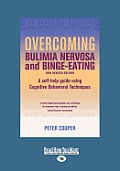 Overcoming Bulimia Nervosa and Binge-Eating: A Self-Help Guide Using Cognitive Behavioral Techniques (Large Print 16pt)