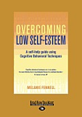 Overcoming Low Self-Esteem: A Self-Help Guide Using Cognitive Behavioral Techniques (Large Print 16pt)