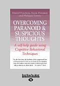 Overcoming Paranoid & Suspicious Thoughts: A Self-Help Guide Using Cognitive Behavioral Techniques (Large Print 16pt)