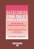 Overcoming Your Child's Fears and Worries: A Self-Help Guide Using Cognitive Behavioral Techniques (Large Print 16pt)