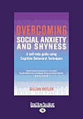 Overcoming Social Anxiety and Shyness: A Self-Help Guide Using Cognitive Behavioral Techniques (Large Print 16pt)