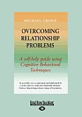 Overcoming Relationship Problems: A Self-Help Guide Using Cognitive Behavioral Techniques (Large Print 16pt)