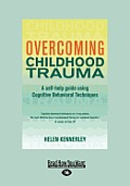 Overcoming Childhood Trauma: A Self-Help Guide Using Cognitive Behavioral Techniques (Large Print 16pt)