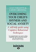 Overcoming Your Child's Shyness and Social Anxiety: A Self-Help Guide Using Cognitive Behavioral Techniques (Large Print 16pt)