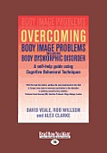 Overcoming Body Image Problems Including Body Dysmorphic Disorder: A Self-Help Guide Using Cognitive Behavioral Techniques (Large Print 16pt)