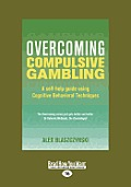 Overcoming Compulsive Gambling: A Self-Help Guide Using Cognitive Behavioral Techniques (Large Print 16pt)
