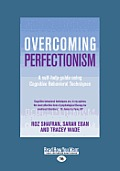 Overcoming Perfectionism: A Self-Help Guide Using Cognitive Behavioral Techniques (Large Print 16pt)